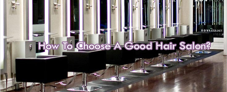 How To Choose A Good Hair Salon